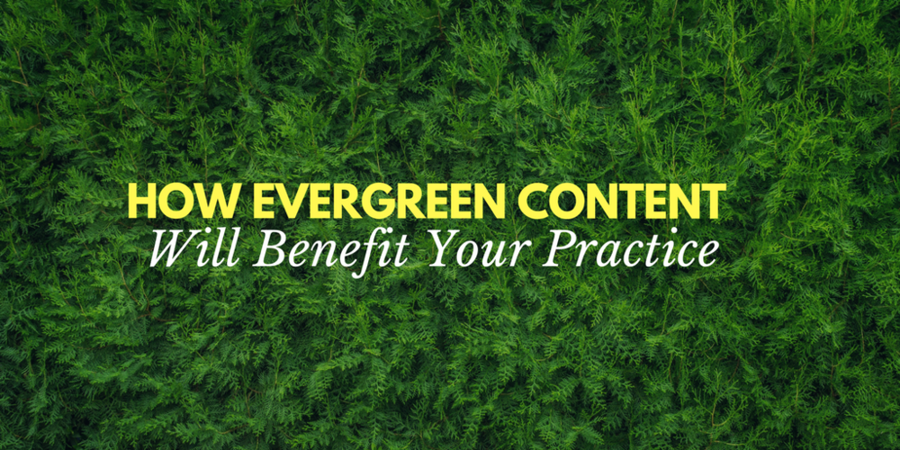 how evergreen content will benefit your practice, evergreen content marketing, healthcare content marketing