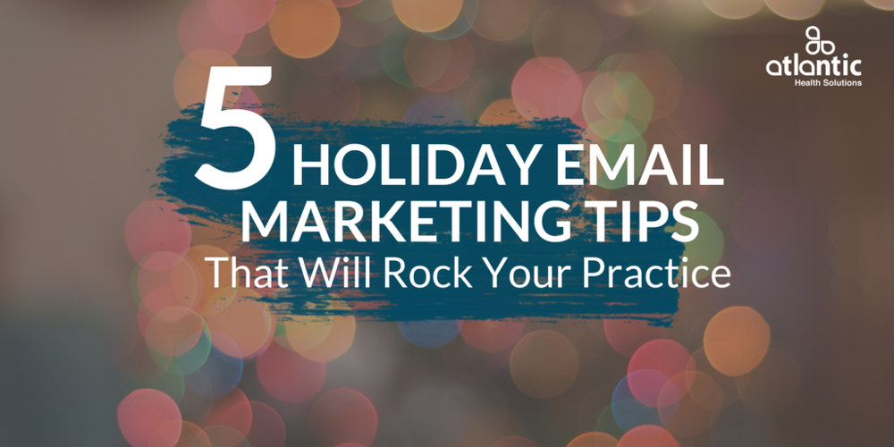 5 Holiday Email Marketing Tips That Will Rock Your Practice ...