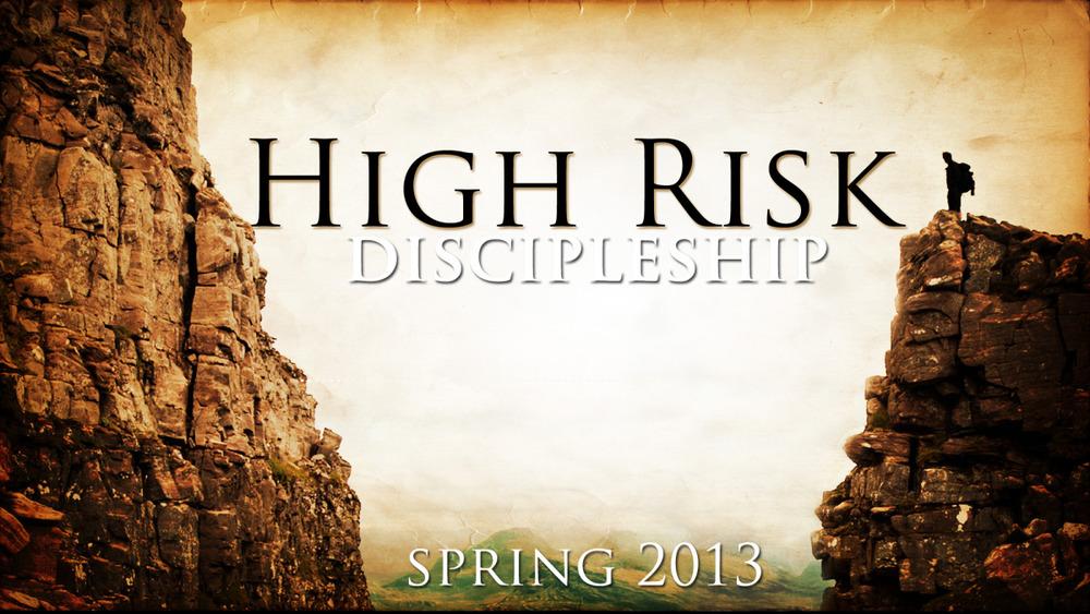 High Risk Discipleship Spring 2013