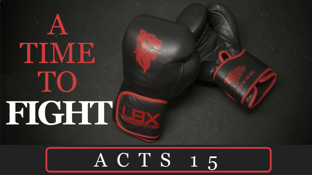 Acts 15 - A Time to Fight.001.jpeg