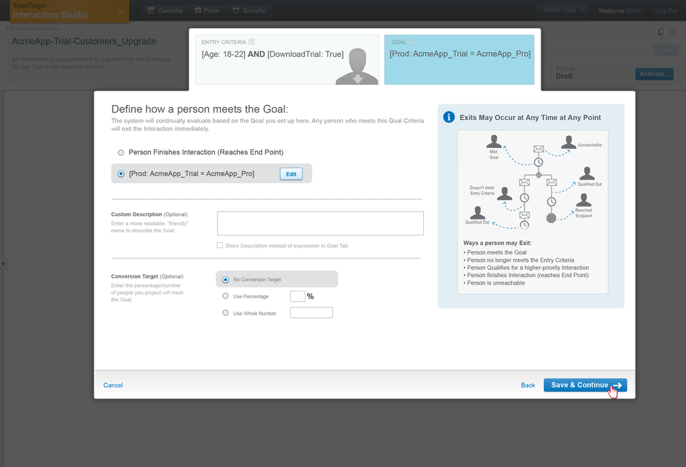 This is where user can set the goal or Exit Criteria. By default Exit Criteria is set so customer just receives all messages since user studies showed that that sometimes there isn't a specific goal. If there is a specific goal such as converting a customer using a trial to a paid version, marketer can define the Goal Criteria.