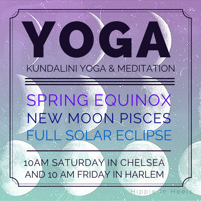 Yoga class schedule this week - 10am on Friday & 10am on Saturday!  This is a powerful time for meditation and intention setting with the Total Solar Eclipse, New Moon, and Spring Equinox. Take advantage of the stars! We will be releasing the deep reflection of the winter, making way for spring by planting seeds & intentions that will be harvested in the fall.  Every Friday - Beloved Yogi Harlem :: 678 Saint Nicholas  OccasionalSaturday - Chelsea, tickets @ SaturdayYoga.SplashThat.com