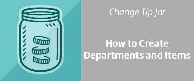 How to Create Departments and Items in Change