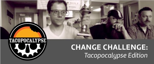 Change Challenge Tacopocalypse