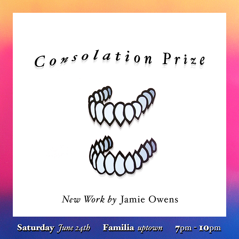 Consolation Prize (solo show) Familia Skateshop Opening reception: Saturday, June 24th (through July 27th)