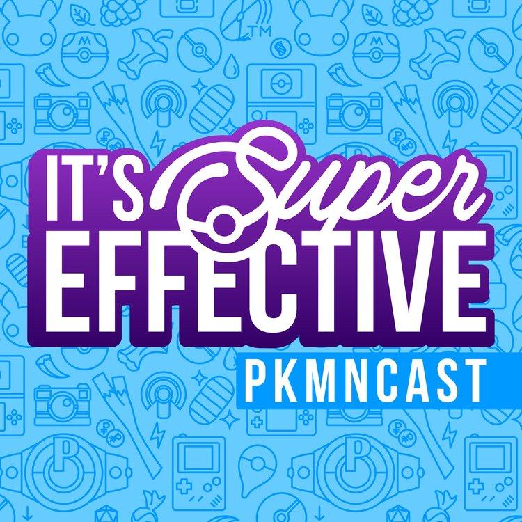 It's Super Effective | A Weekly Pokémon Podcast