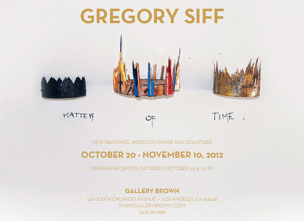GREGORY SIFF EXHIBITION   Matter of Time   Los Angeles, CA October 2012