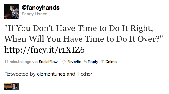 "fancyhands :     ""If You Don't Have Time to Do It Right, When Will You Have Time to Do It Over?"" ( Via )"