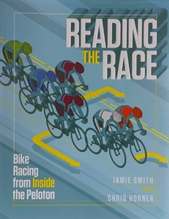 Reading the Race: Bike Racing from Inside the Peloton   by Jamie Smith & Chris Horner (2013)