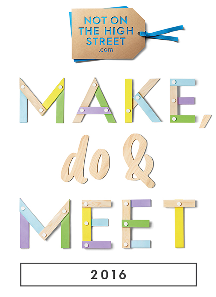 Make, Do & Meet 2016 - notonthehighstreet.com