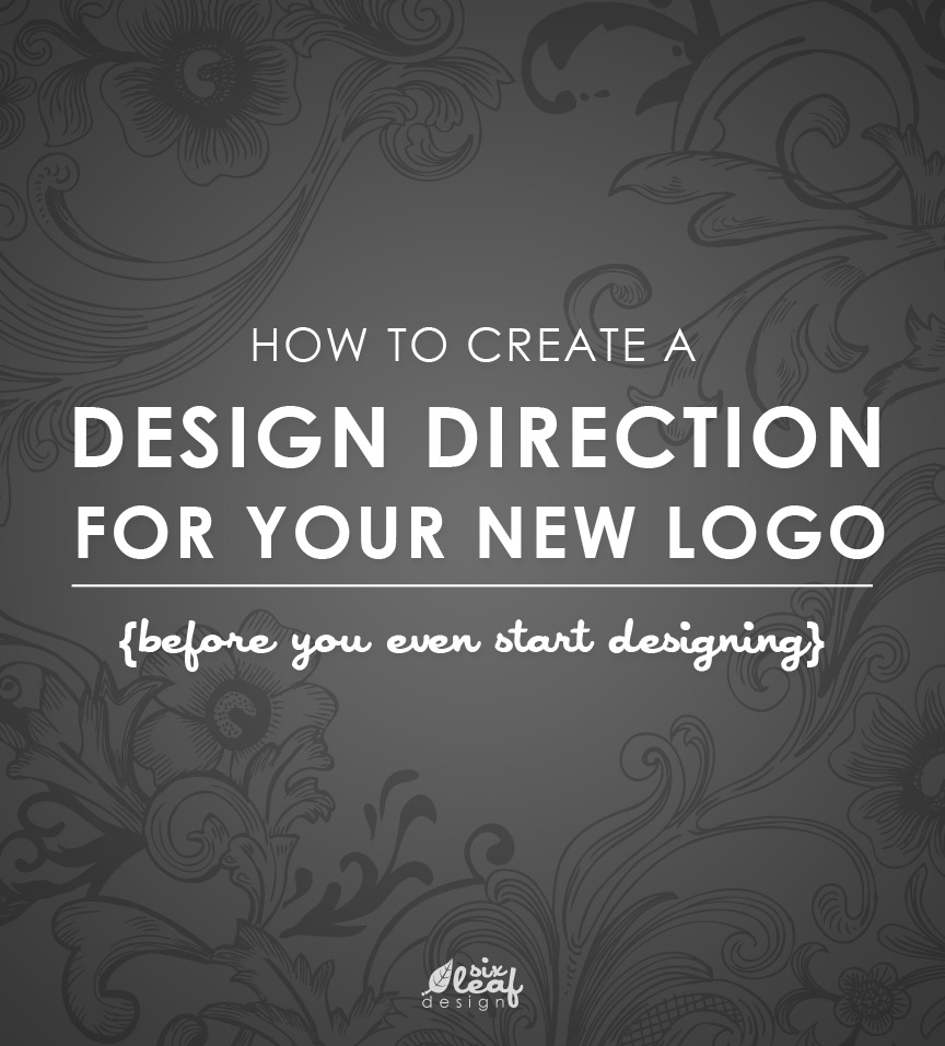 Six Leaf Graphic Design | How to create a design direction for your new logo {before you even start designing}
