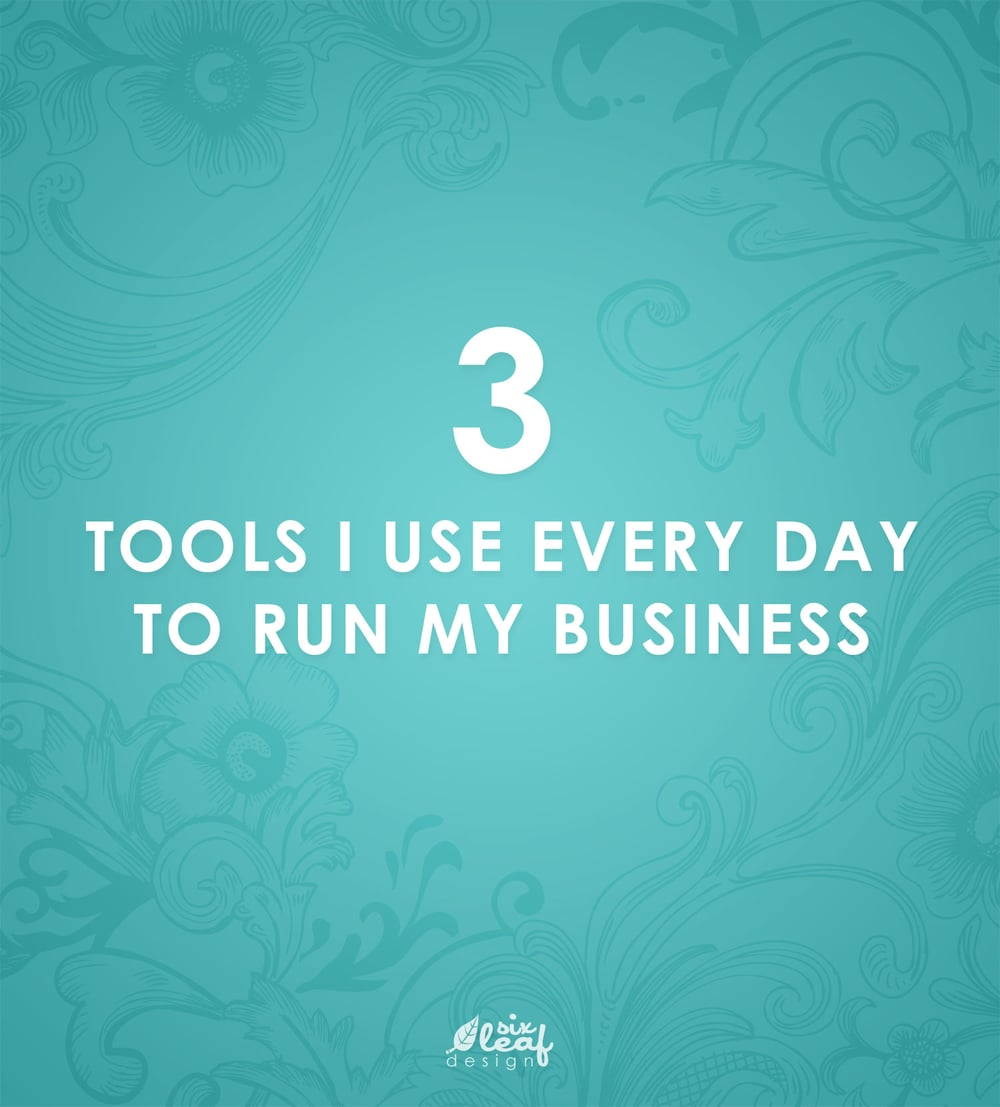 3 Tools I Use Every Day to Run My Business | Six Leaf Design | Freelance Graphic Design | Denver, Colorado