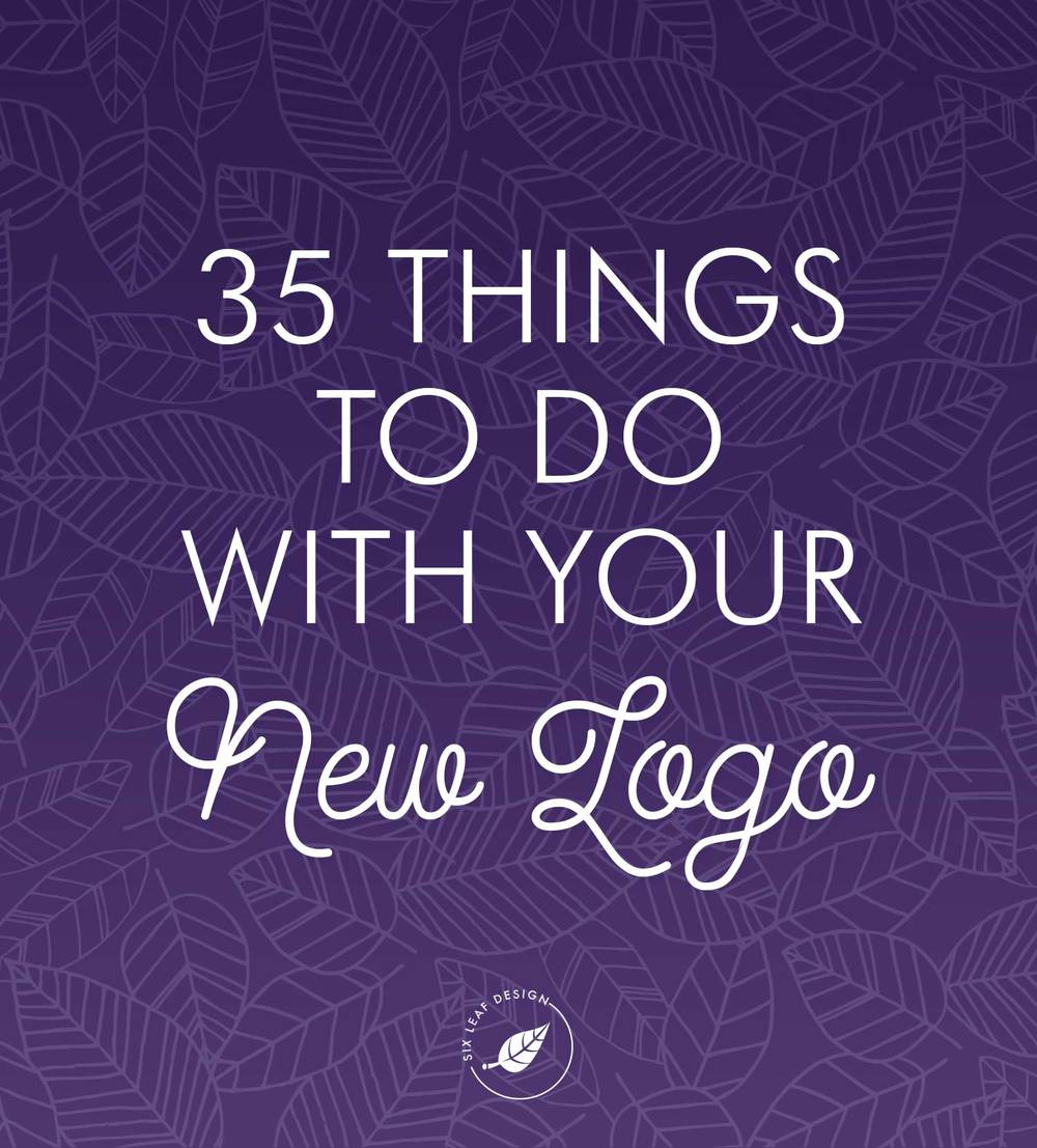35 Things To Do With Your New Logo | Freelance Graphic Designer | Six Leaf Design | Denver, Colorado
