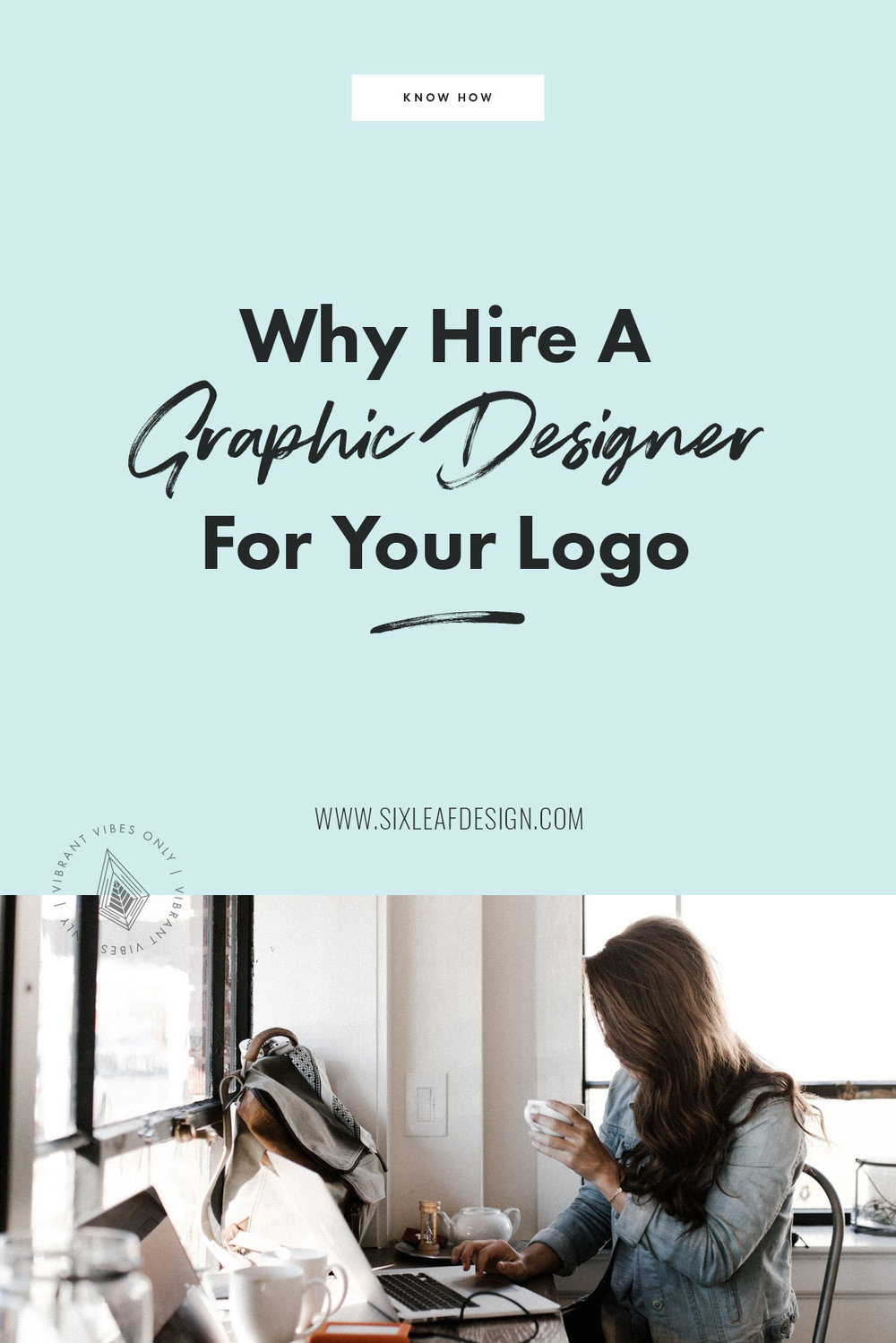 Why Hire a Graphic Designer for Your Logo | Six Leaf Design | Freelance Graphic + Logo + Brand + Web Designer | Denver Colorado