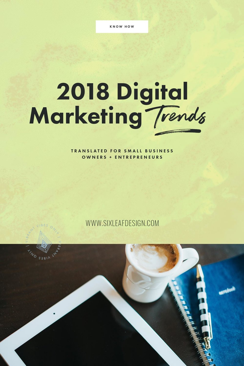 2018 Digital Marketing Trends Translated for Small Business Owners + Entrepreneurs