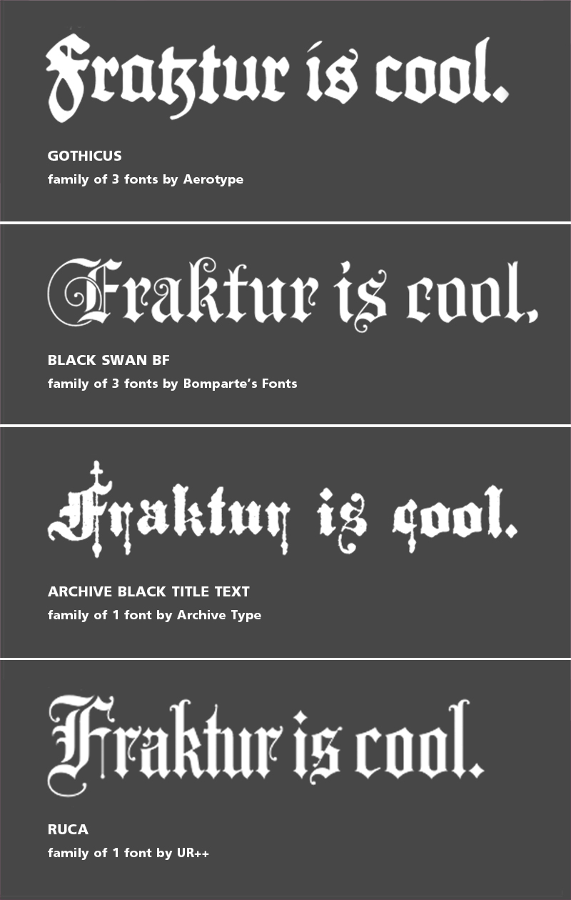 A selection of Fraktur typefaces from Myfonts.com:  Gothicus ,  Black Swan BF ,  Archive Black Title Text ,  Ruca