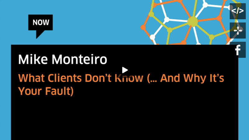 What Clients Don't Know and Why It's Your Fault  by Mike Monteiro; via TYPO Talks