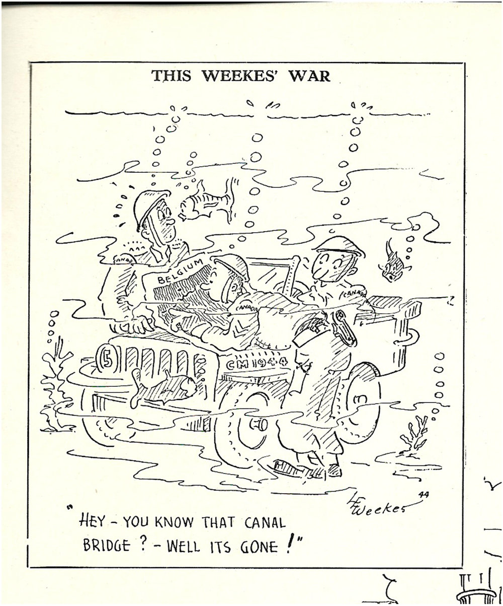 ":Les Weekes was another cartoonist who drew for the Maple Leaf, with the title of This Weekes' War. One of his notable cartoons, republished in Maple Leaf Scrapbook, was one in which a recce jeep had crashed into the water, and upon inspecting the map (underwater) the officer noted, ""Hey, you know that canal bridge? Well it's gone!"""