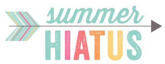 Summer Hiatus