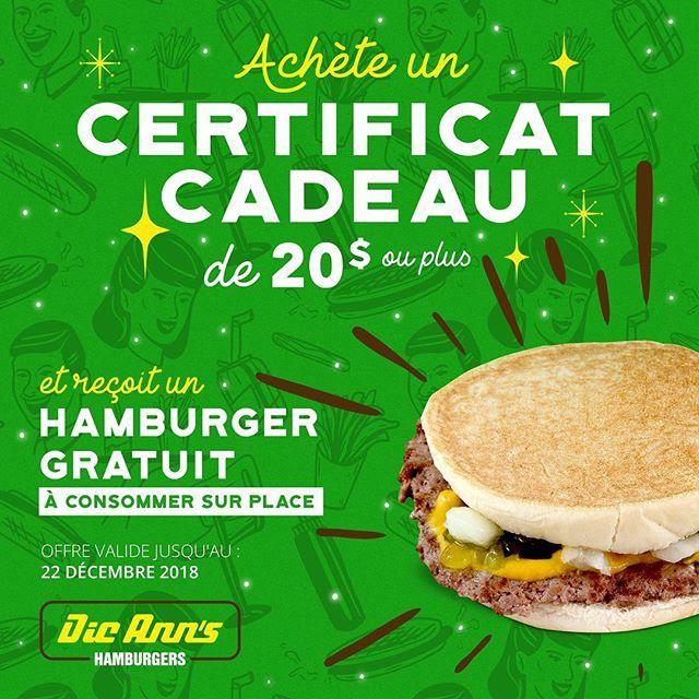 From Dec 1st to Dec. 22nd, purchase 20$ or more in gift certificates, receive a FREE Hamburger* *One offer per gift card purchase of minimum $20 or more, valid only for a Hamburger (extras not included). Du 1ier au 22 déc., pour l'achat d'une carte-cadeau Dic Ann's de 20 $ ou plus, recevez un Hamburger GRATUIT!* *Une offre par achat de carte-cadeau de 20 $ au minimum, valide seulement pour Hamburger (extras exclus).