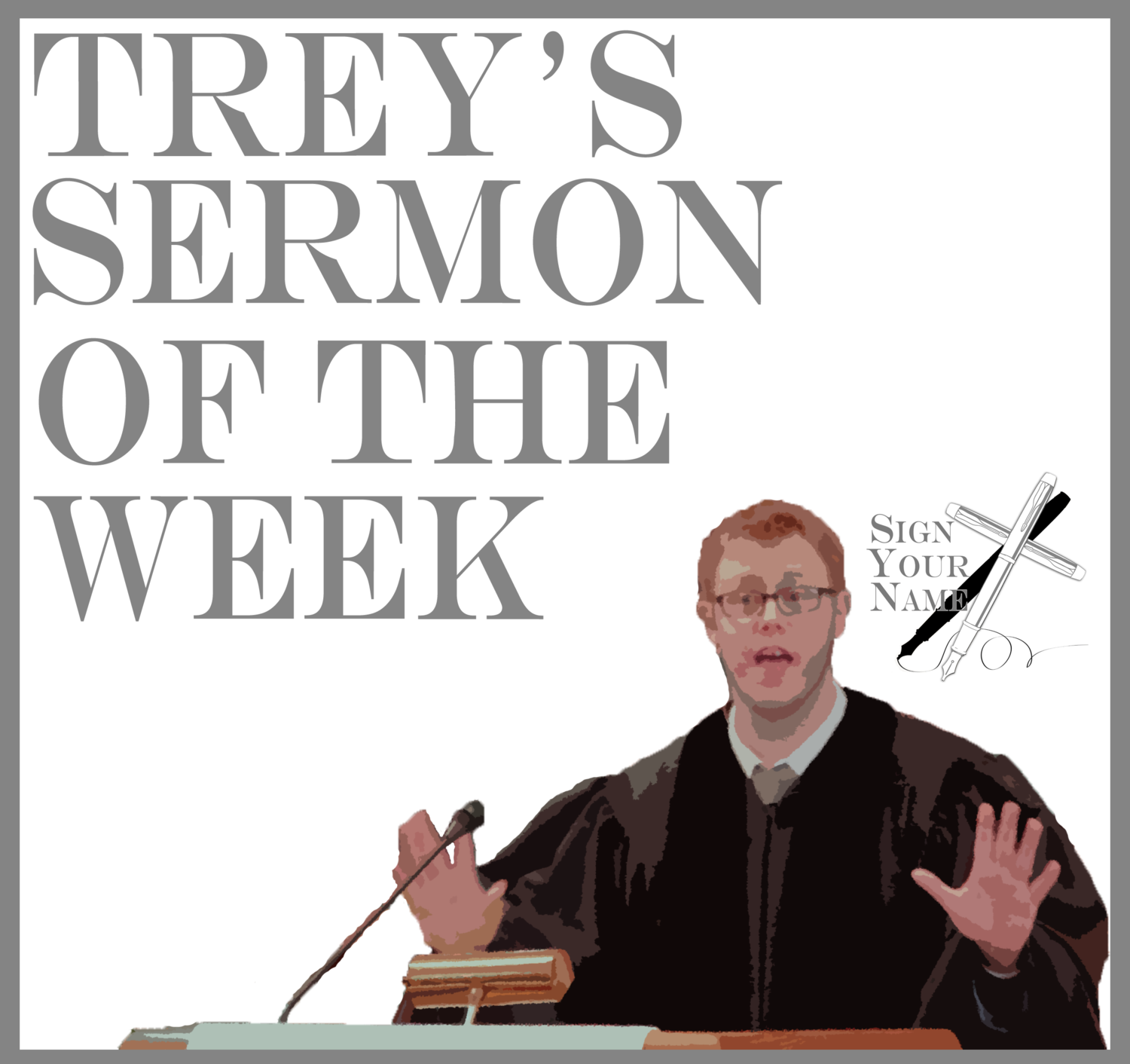Trey's Sermon of the Week - The Sign Your Name Project