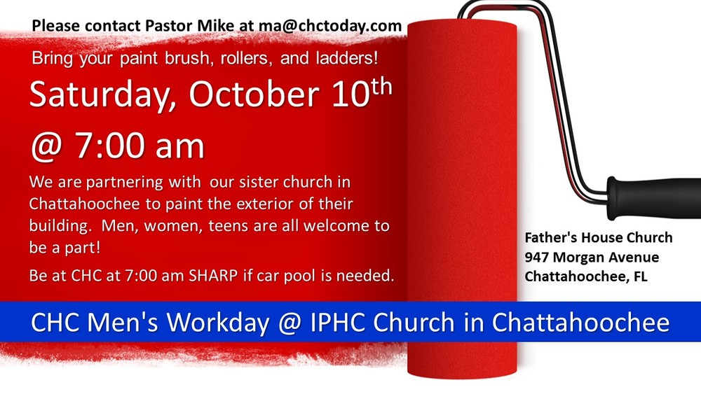 CHC Men's Workday @ IPHC Church in Chattahoochee. Men, women, teens are all welcome to be a part! A group will be leaving from the CHC at 7:00 am, if you need to car pool.
