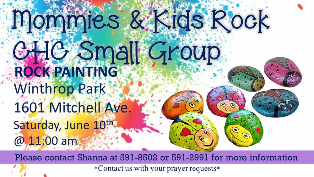 Hello Moms! You asked for it and we are doing it, ROCK PAINTING!! For those that are not aware, rock painting is an activity that brings families and communities together by painting positive messages and/or pictures and then hiding the rocks for others to find. Sounds like the new and improved hide and seek!.  Let's get started in the fun and make plans to join us Saturday, June 10th at Winthrop Park, 1601 Mitchell Avenue, at 11:00 am for our rock painting. Feel free to call Shanna or Katrina if questions or prayer requests.
