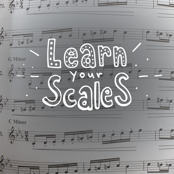 Learn Your Scales!