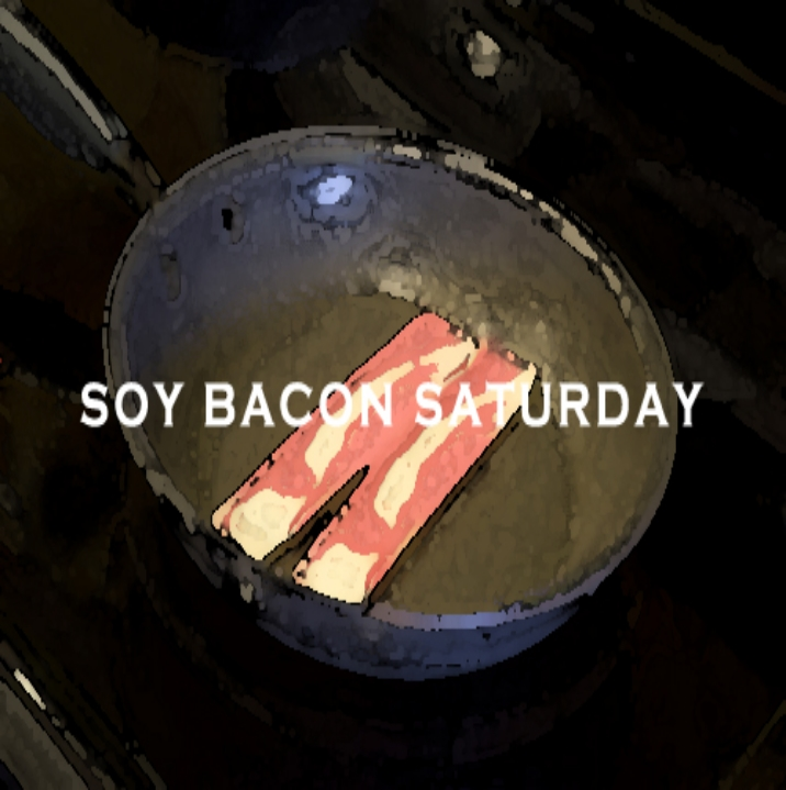 Soy Bacon Saturday