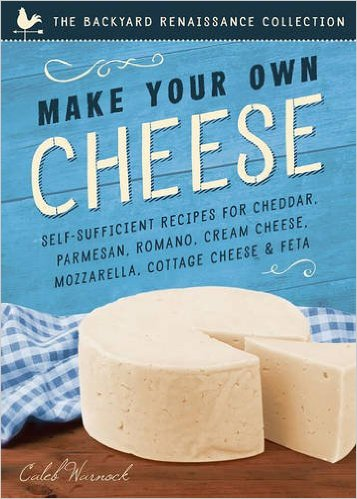 making your own cheese be self sufficient caleb warnock amazon