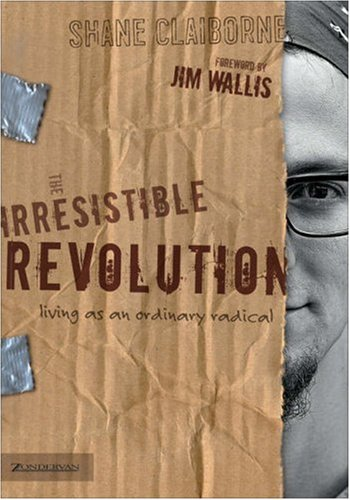 Book Cover of Shane Claiborne's The Irresistible Revolution: Living as an Ordinary Radical (2006).