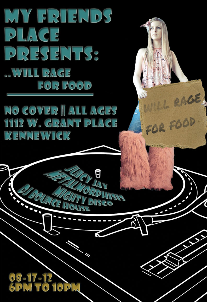 This is the poster I created for My Friends Place's Event, Will Rage for Food.  I made it in Adobe Photoshop.  I got some of the images through a Google Image Search.  I took the DJ Mixer and the Girl, but I made everything else. The following are the images associated with this event.