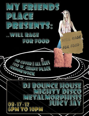 This is the flyer I created for My Friends Place's Event, Will Rage for Food.  I made it in Adobe Photoshop.  I got some of the images through a Google Image Search.  I took the DJ Mixer and the Girl, but I made everything else. The following are the images associated with this event.