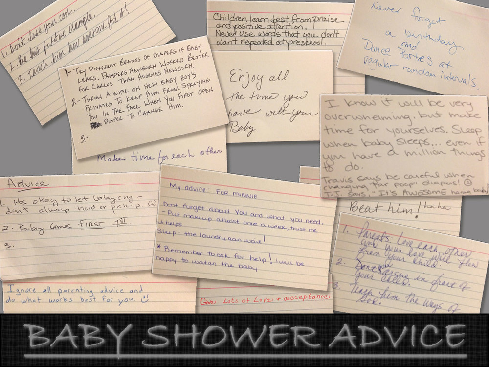 This is a collage I made in Adobe Photoshop of the various advice cards we received from our guests we used as an activity during our baby shower. You can also see the Facebook album. It was inspired by playing around with Google's Picasa Program I realized that I couldn't make all of the changes I wanted to, so I ended up making it in Photoshop. The Photoshop tools I utilized were pretty basic. Over all of the individual cards, I added a stroke, some inner shadow and some drop shadow. To add a title to the picture, I used a square shape with stroke and pattern overlay. The text of the title just has some drop shadow and utilizes Bradly Hand font. I've also uploaded the PSD file][49] so you can better see what I did.