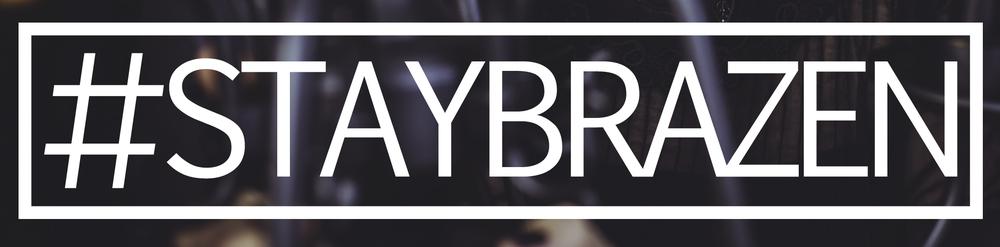 #StayBrazen
