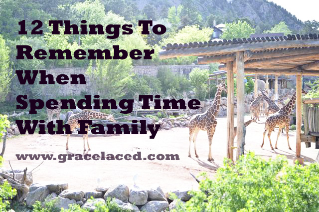 12 Things To Remember When Spending Time With Family | gracelaced.com
