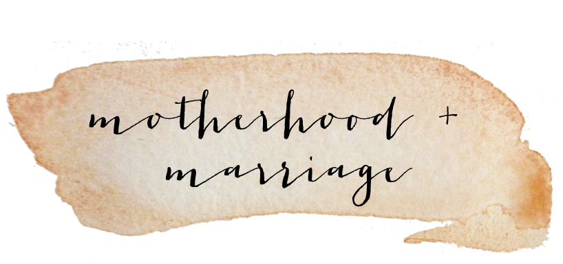 Motherhood + Marriage