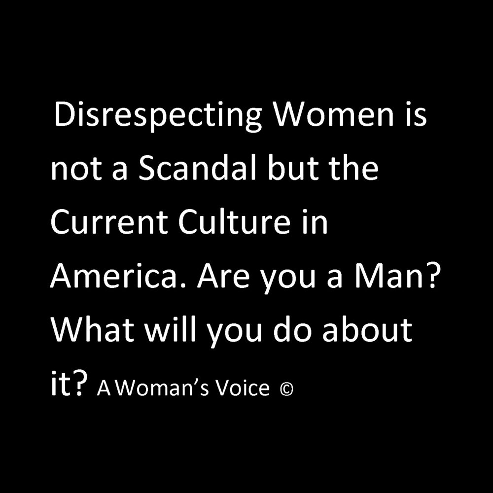 Disrespecting Women is not a Scandal but the Current Culture in America.jpg
