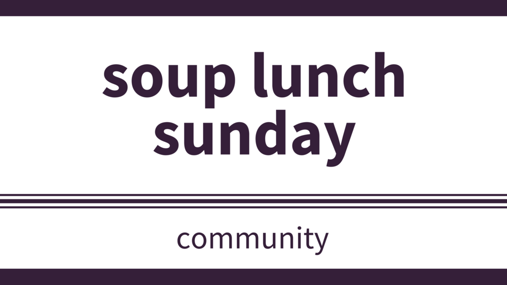 sunday, april 29 at 12pm - Location: Lower HallCome downstairs after church for a tasty soup lunch and a chance to visit friends and meet new people. We'll try to accommodate everyone's food concerns, just ask at the kitchen window. Everyone is most welcome!Help needed:Do you enjoy visiting, working together, and cooking? Please sign up if you can help prepare lunch before church. Watch for a sign up sheet on the Get Involved table or check out the SignUp Genius Hospitality Events page on our church website.Want more info? please email Marj Den Hoed