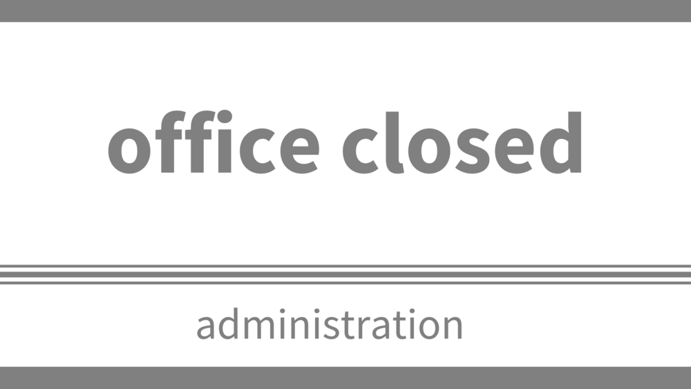 monday, may 21 - The office will be closed.