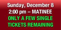 Order Sun., Dec. 8, 2:00 pm Matinee Tickets