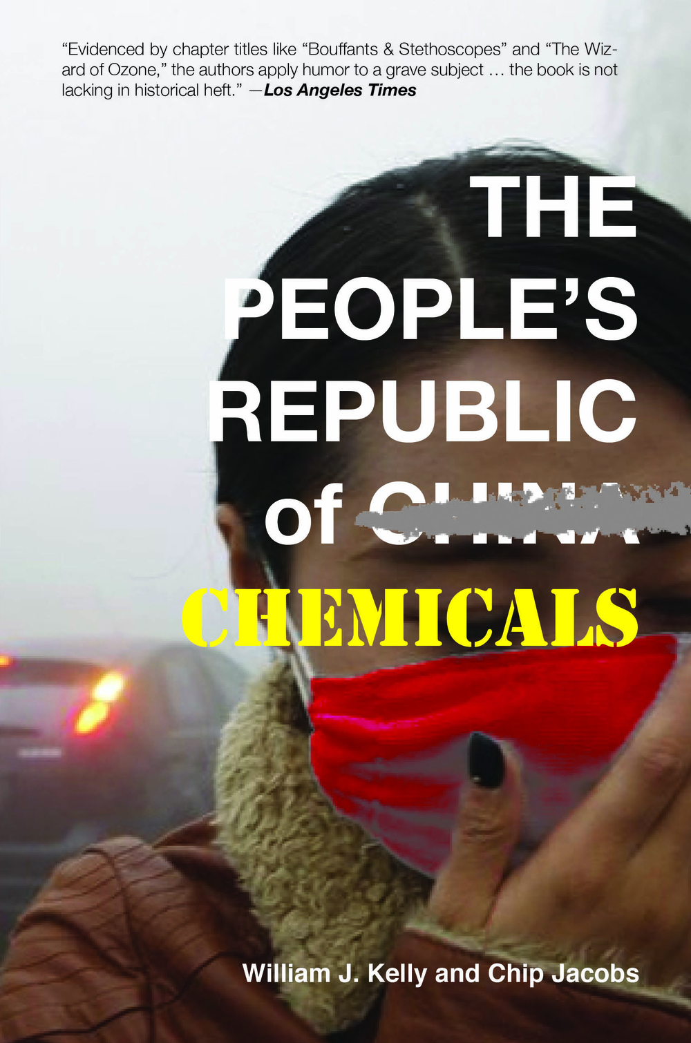 The People's Republic of Chemicals by Chip Jacobs and William J. Kelly