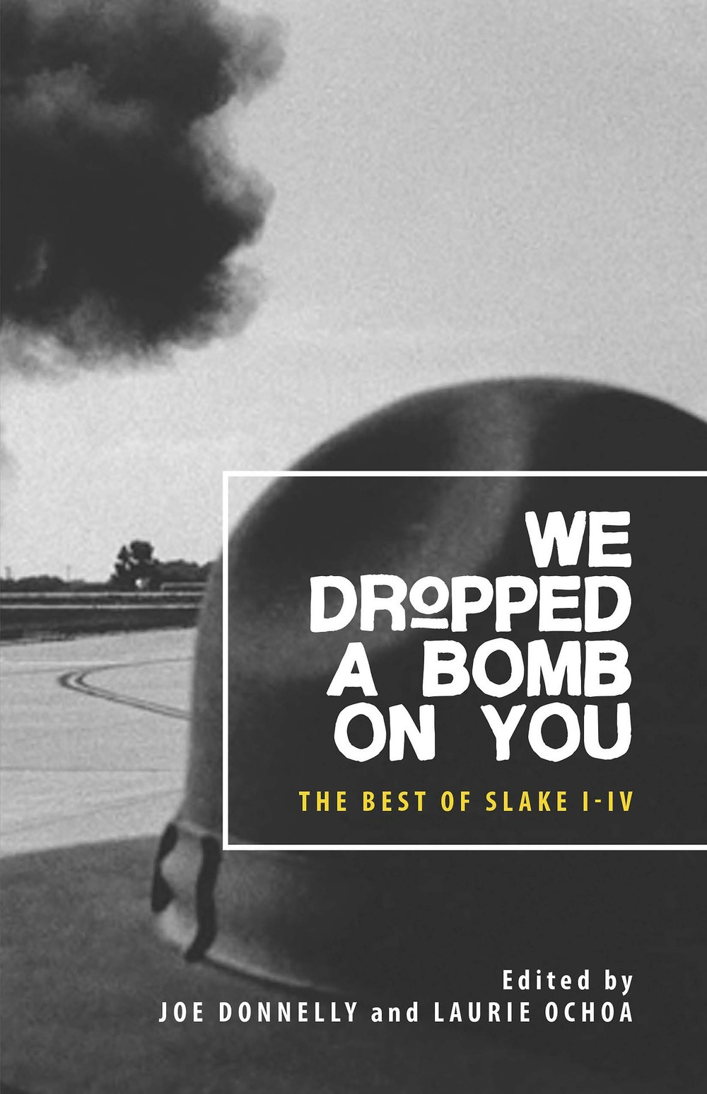 We Dropped a Bomb on You is a devastating compendium of essays, fiction, and photo essays from the first four issues of Slake.