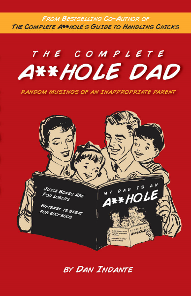 Dan Indante is an asshole. He also happens to be a father. In this hilarious, often touching, book, Indante gives the advice every parent secretly wants to hear: how to be an asshole, without truly screwing up your kids.