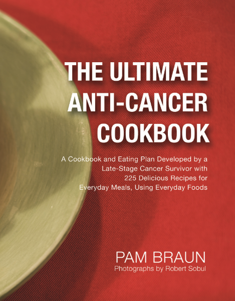 "Pam Braun, late-stage, 10-year cancer survivor, takes ""you are what you eat"" to a whole new level with an easy-to-use, everyday foods–based The Ultimate Anti-Cancer Cookbook."