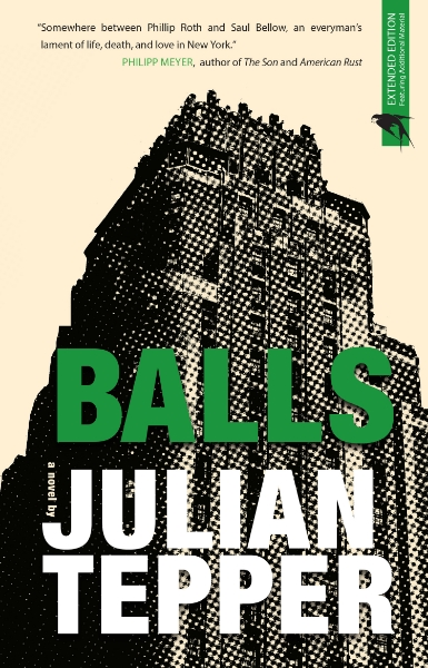Balls: A Novel by Julian Tepper A New York story, a dark comedy, Balls tells of the thirty-year-old Henry Schiller, a songwriter and lounge-player, in love with a woman far younger and more musically gifted than himself, one with her eye on other men and the rise of her own career, whose crisis deepens when he discovers he has testicular cancer.
