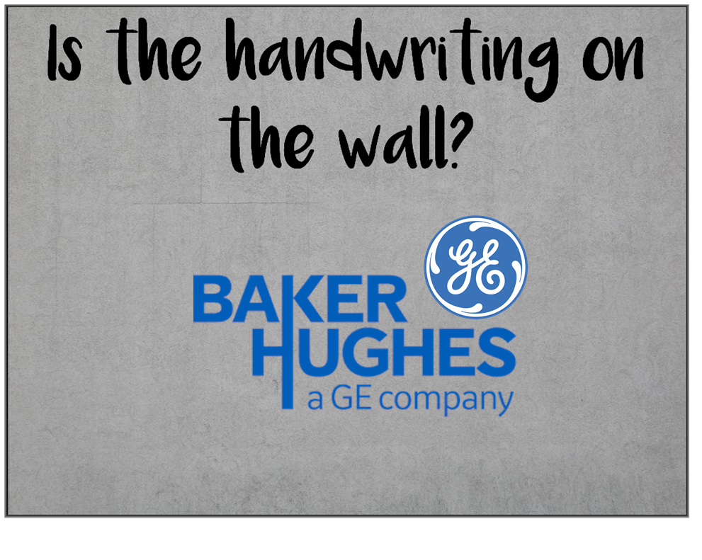 Am I Next? The handwriting on the wall at Baker Hughes GE