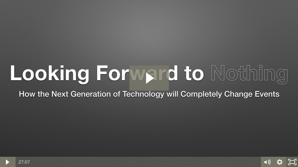 Webinar: Looking forward to Nothing - Nothing is a concept for providing on-site event management services with zero-interface technologies. This webinar covers many examples that are in development by EventHero and others. This webinar was produced in partnership with etouches, an EventHero registration partner.