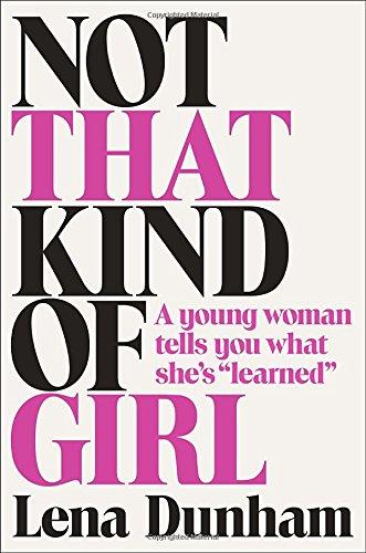 Not That Kind of Girl | Lena Dunham