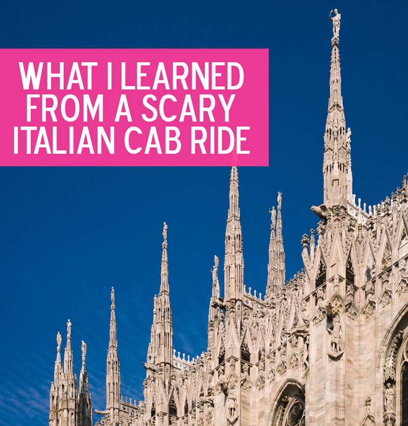 Italy: known for food, wine, churches and scary cab rides.